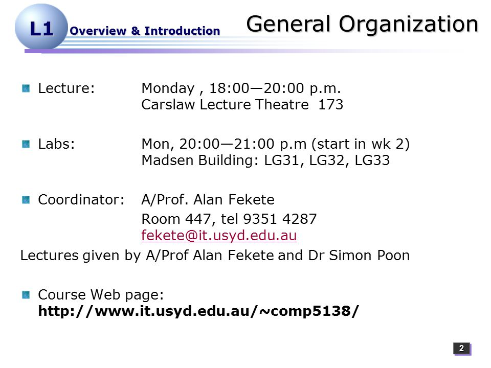 22 L1 Overview & Introduction General Organization Lecture:Monday, 18:00—20:00 p.m.