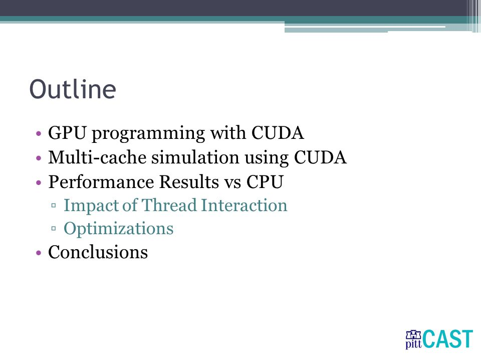 Outline GPU programming with CUDA Multi-cache simulation using CUDA Performance Results vs CPU ▫Impact of Thread Interaction ▫Optimizations Conclusions