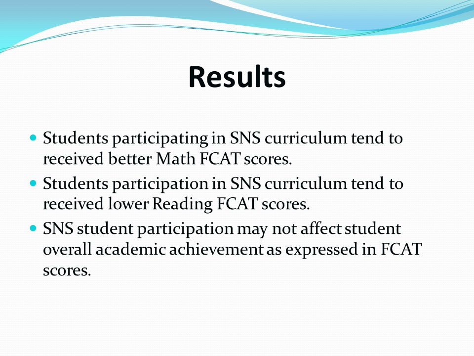 Results Students participating in SNS curriculum tend to received better Math FCAT scores.