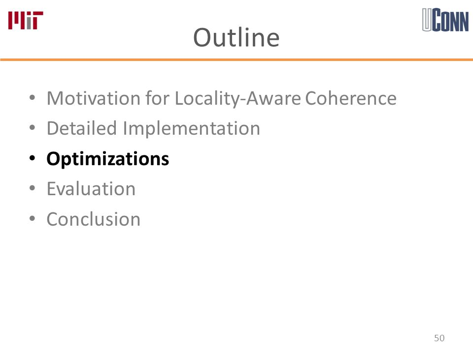 Outline Motivation for Locality-Aware Coherence Detailed Implementation Optimizations Evaluation Conclusion 50