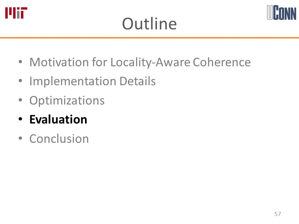Outline Motivation for Locality-Aware Coherence Implementation Details Optimizations Evaluation Conclusion 57