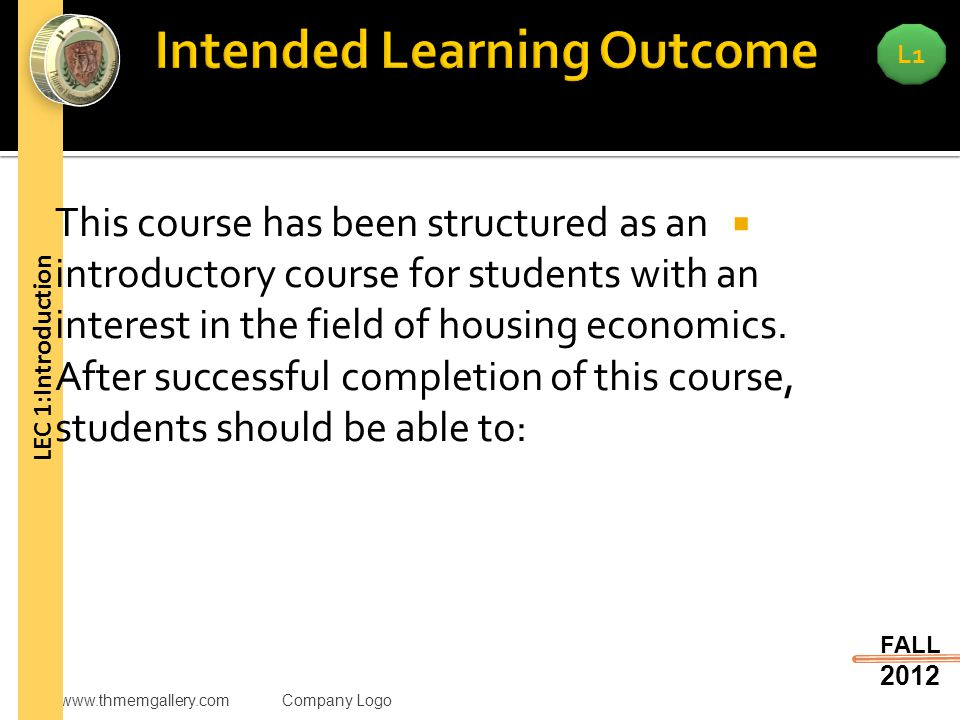 www.thmemgallery.comCompany Logo L1 FALL 2012 LEC 1:Introduction  This course has been structured as an introductory course for students with an interest in the field of housing economics.