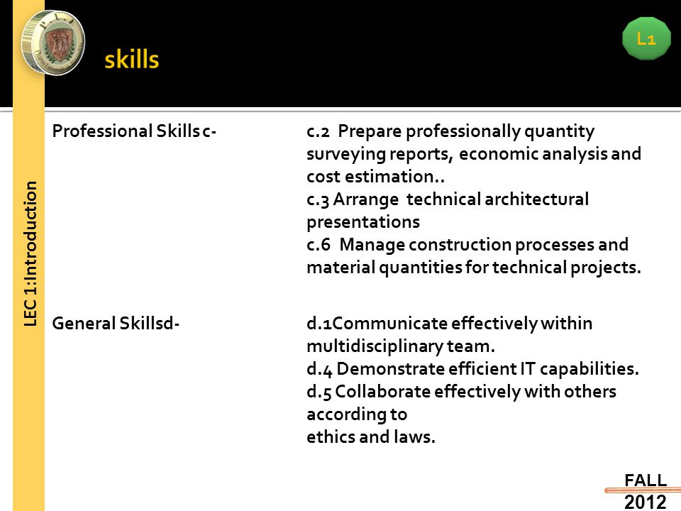 L1 FALL 2012 LEC 1:Introduction c-Professional Skillsc.2 Prepare professionally quantity surveying reports, economic analysis and cost estimation..