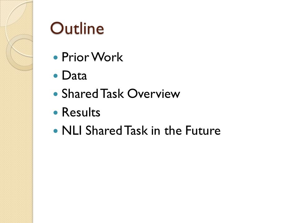 Outline Prior Work Data Shared Task Overview Results NLI Shared Task in the Future