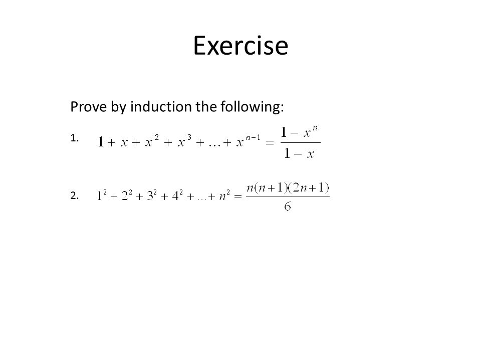 Exercise Prove by induction the following: 1. 2.