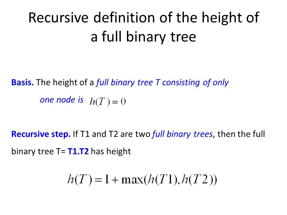 Recursive definition of the height of a full binary tree Basis.