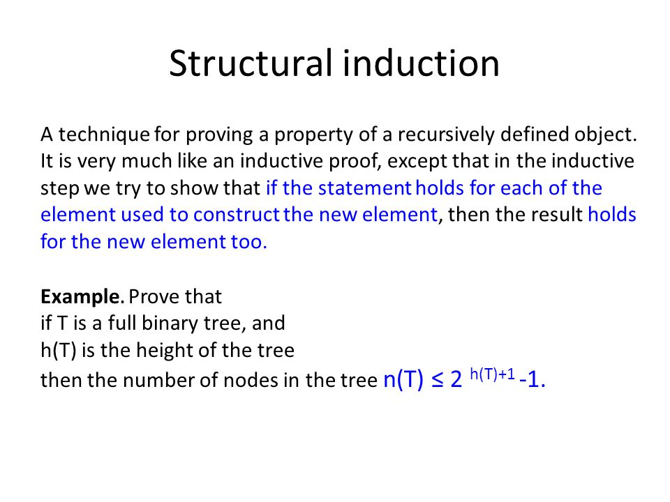 Structural induction A technique for proving a property of a recursively defined object.