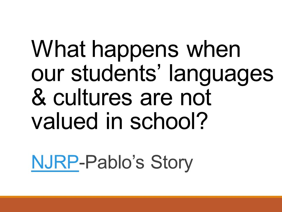 What happens when our students' languages & cultures are not valued in school.