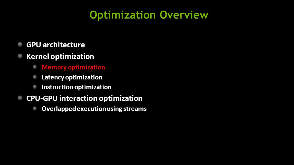 Optimization Overview GPU architecture Kernel optimization Memory optimization Latency optimization Instruction optimization CPU-GPU interaction optimization Overlapped execution using streams