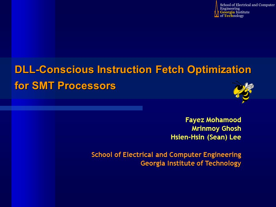 DLL-Conscious Instruction Fetch Optimization for SMT Processors Fayez Mohamood Mrinmoy Ghosh Hsien-Hsin (Sean) Lee School of Electrical and Computer Engineering Georgia Institute of Technology