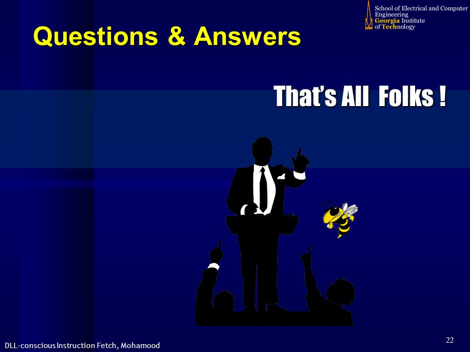 DLL-conscious Instruction Fetch, Mohamood 22 That's All Folks ! Questions & Answers