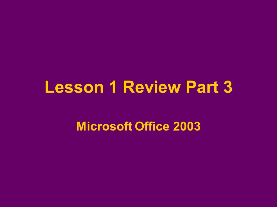 Lesson 1 Review Part 3 Microsoft Office 2003
