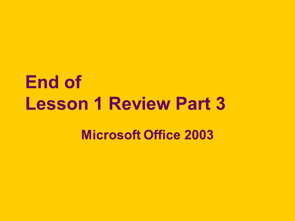 End of Lesson 1 Review Part 3 Microsoft Office 2003