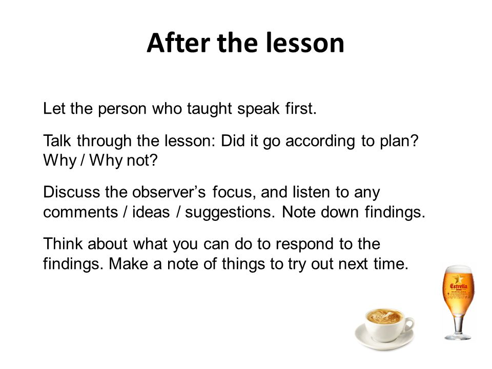After the lesson Let the person who taught speak first.