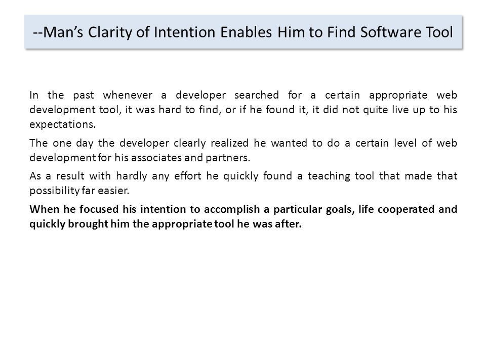 --Man's Clarity of Intention Enables Him to Find Software Tool In the past whenever a developer searched for a certain appropriate web development tool, it was hard to find, or if he found it, it did not quite live up to his expectations.