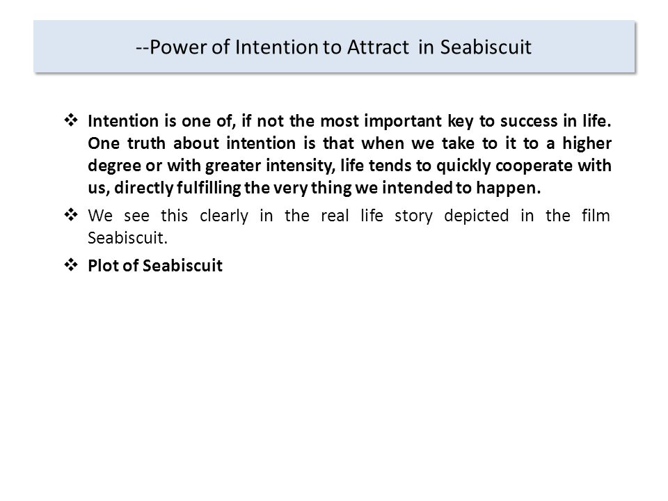 --Power of Intention to Attract in Seabiscuit  Intention is one of, if not the most important key to success in life.
