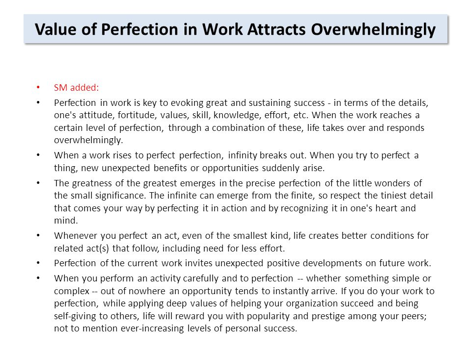 Value of Perfection in Work Attracts Overwhelmingly SM added: Perfection in work is key to evoking great and sustaining success - in terms of the details, one s attitude, fortitude, values, skill, knowledge, effort, etc.