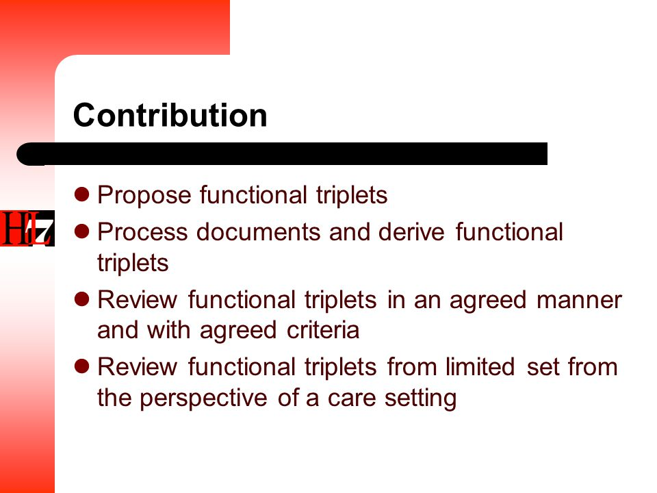 Contribution Propose functional triplets Process documents and derive functional triplets Review functional triplets in an agreed manner and with agreed criteria Review functional triplets from limited set from the perspective of a care setting