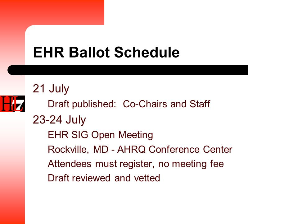 EHR Ballot Schedule 21 July Draft published: Co-Chairs and Staff 23-24 July EHR SIG Open Meeting Rockville, MD - AHRQ Conference Center Attendees must register, no meeting fee Draft reviewed and vetted