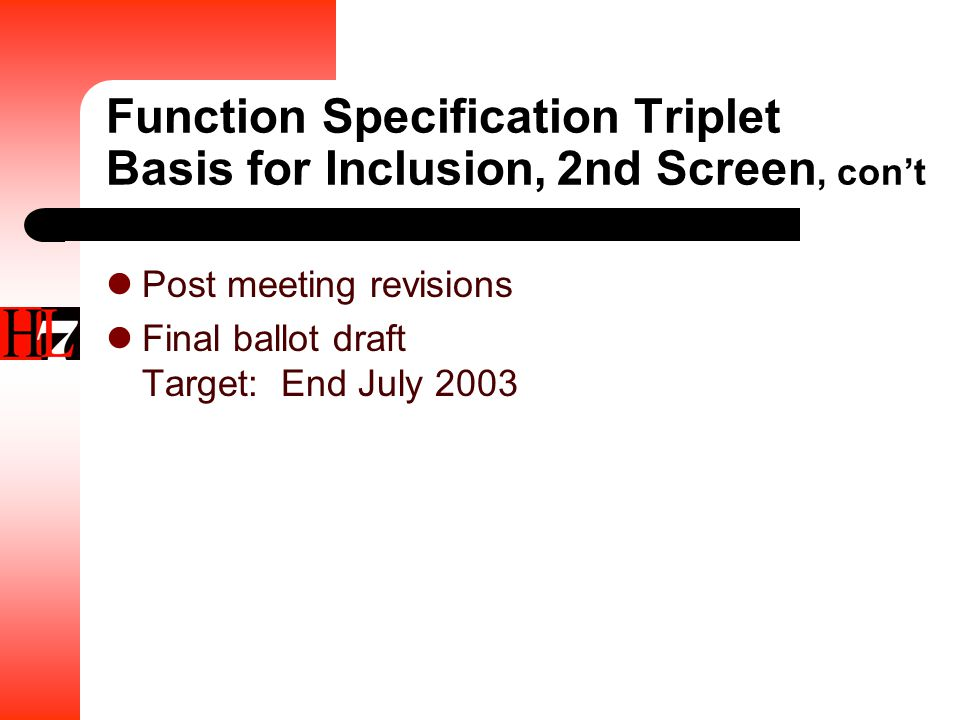 Function Specification Triplet Basis for Inclusion, 2nd Screen, con't Post meeting revisions Final ballot draft Target: End July 2003