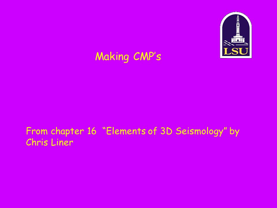 Making CMP's From chapter 16 Elements of 3D Seismology by Chris Liner
