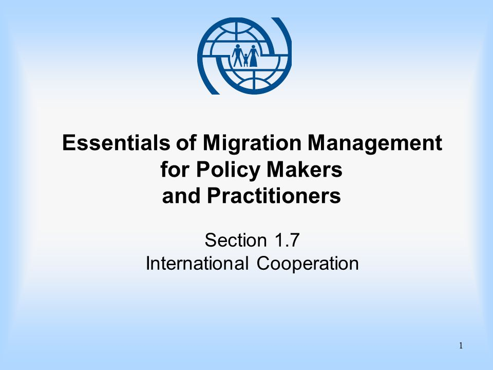 1 Essentials of Migration Management for Policy Makers and Practitioners Section 1.7 International Cooperation