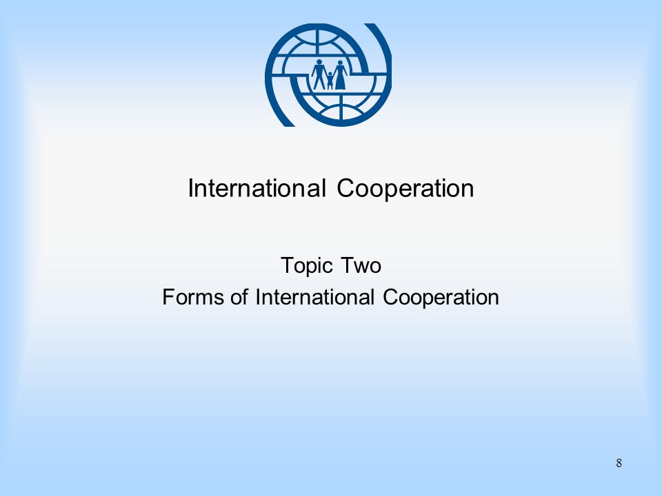 8 International Cooperation Topic Two Forms of International Cooperation
