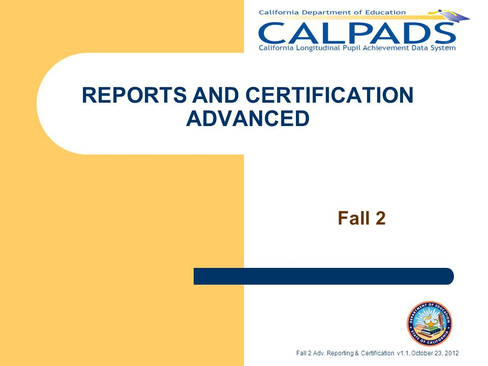 REPORTS AND CERTIFICATION ADVANCED Fall 2 Fall 2 Adv.