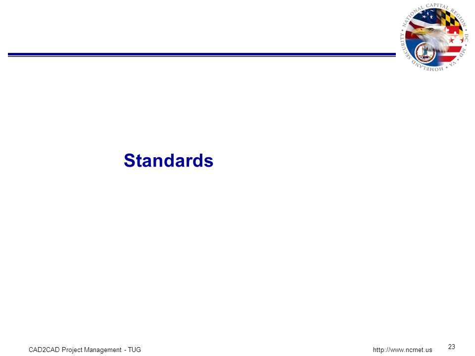 CAD2CAD Project Management - TUG 23 http://www.ncrnet.us Standards