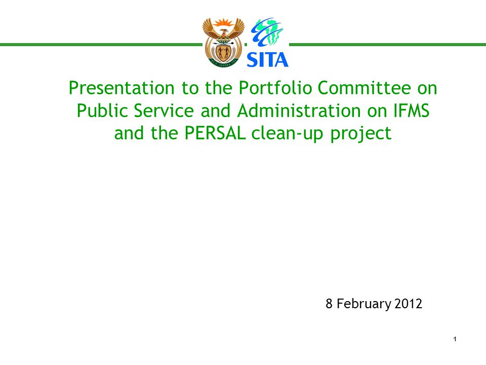 Presentation to the Portfolio Committee on Public Service and Administration on IFMS and the PERSAL clean-up project 8 February 2012 1