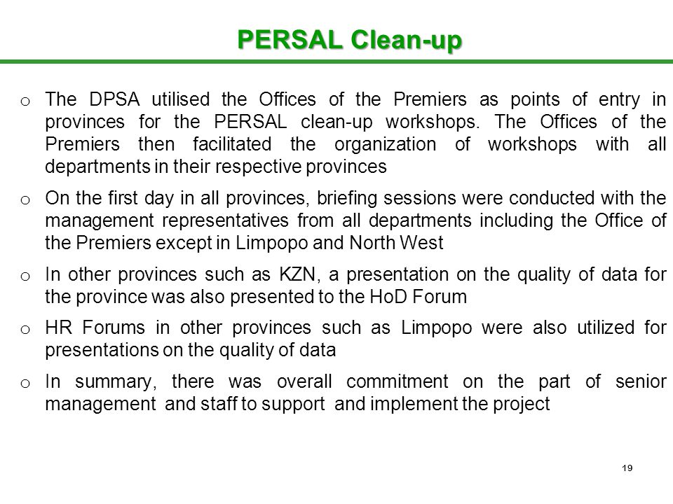 o The DPSA utilised the Offices of the Premiers as points of entry in provinces for the PERSAL clean-up workshops.