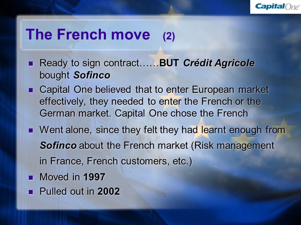 Ready to sign contract……BUT Crédit Agricole bought Sofinco Capital One believed that to enter European market effectively, they needed to enter the French or the German market.