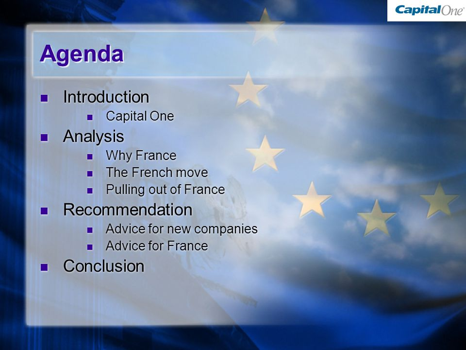 Agenda Introduction Capital One Analysis Why France The French move Pulling out of France Recommendation Advice for new companies Advice for France Conclusion Introduction Capital One Analysis Why France The French move Pulling out of France Recommendation Advice for new companies Advice for France Conclusion