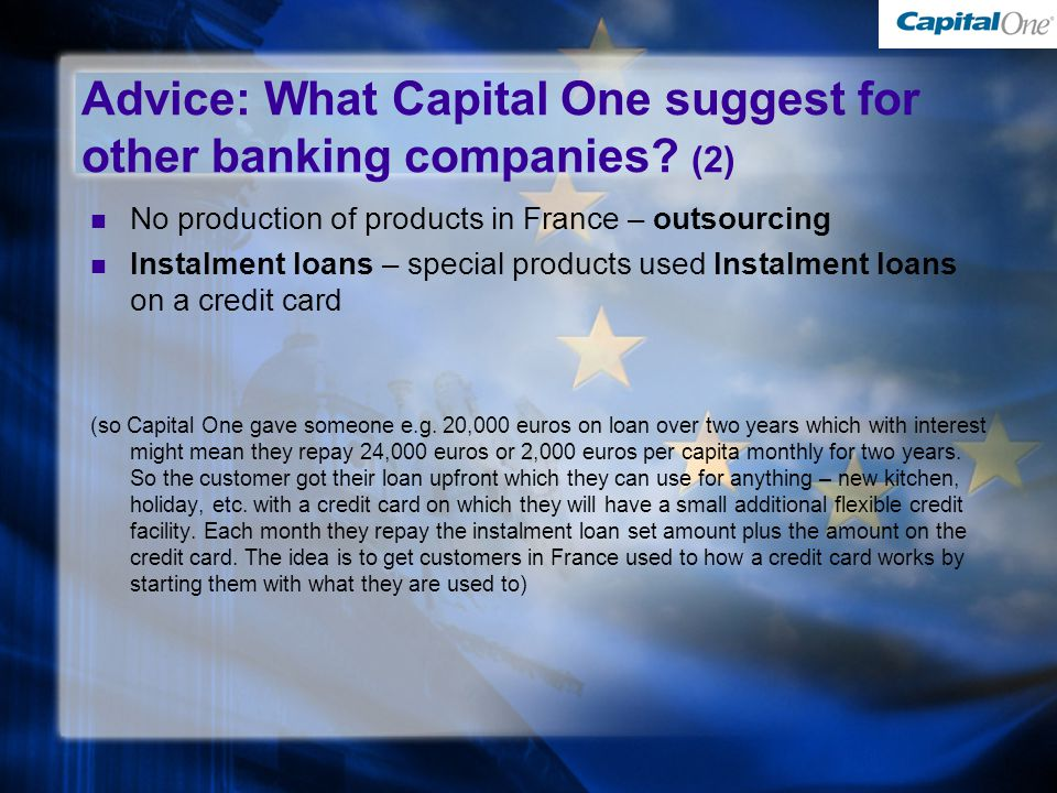 No production of products in France – outsourcing Instalment loans – special products used Instalment loans on a credit card (so Capital One gave someone e.g.