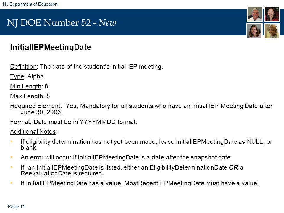 Page 11 NJ Department of Education NJ DOE Number 52 - New InitialIEPMeetingDate Definition: The date of the student's initial IEP meeting.