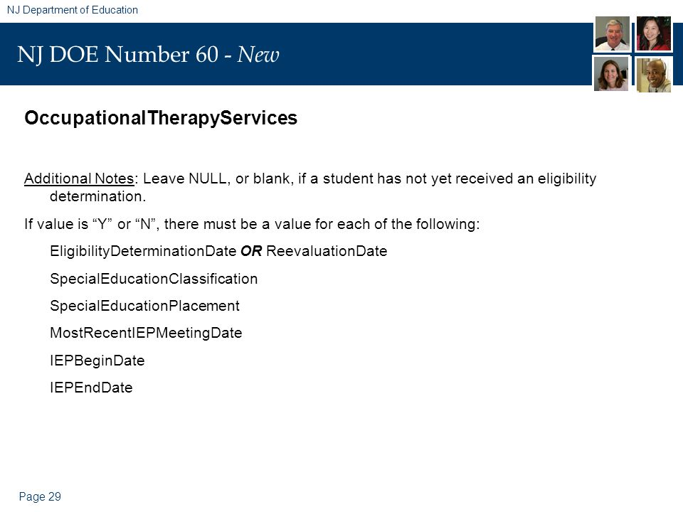 Page 29 NJ Department of Education NJ DOE Number 60 - New OccupationalTherapyServices Additional Notes: Leave NULL, or blank, if a student has not yet received an eligibility determination.