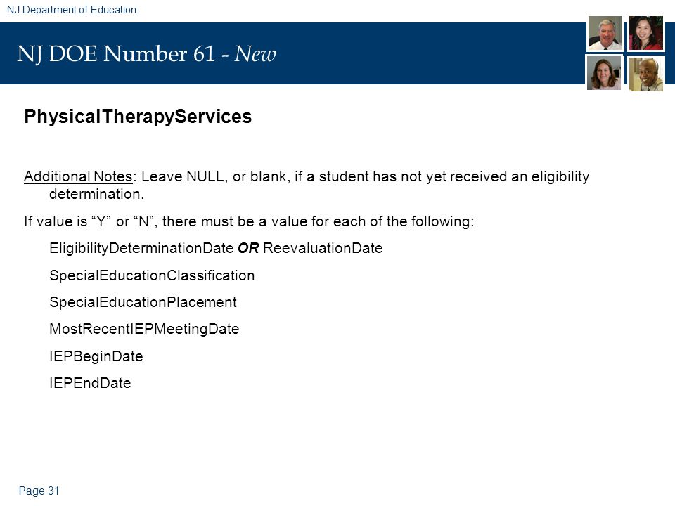 Page 31 NJ Department of Education NJ DOE Number 61 - New PhysicalTherapyServices Additional Notes: Leave NULL, or blank, if a student has not yet received an eligibility determination.