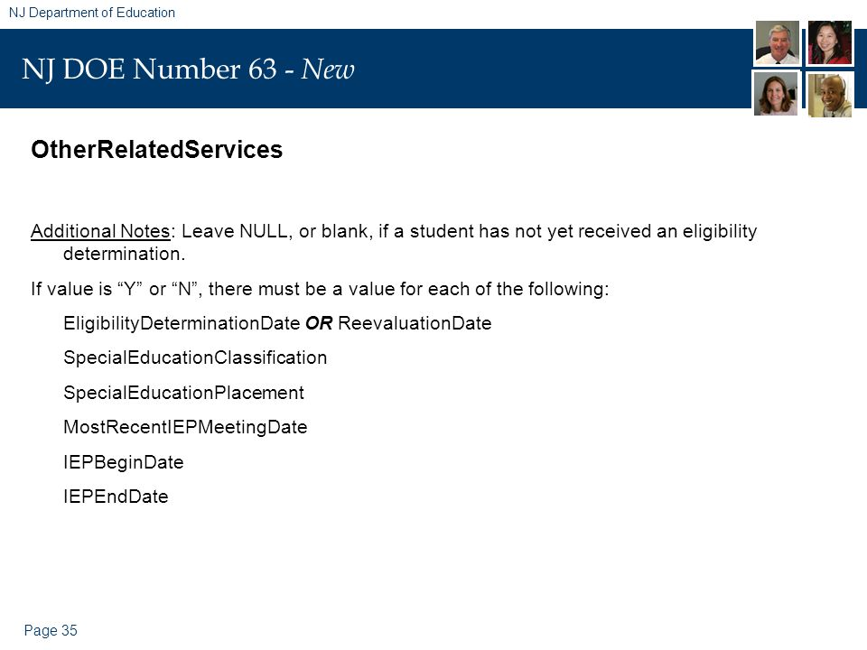 Page 35 NJ Department of Education NJ DOE Number 63 - New OtherRelatedServices Additional Notes: Leave NULL, or blank, if a student has not yet received an eligibility determination.