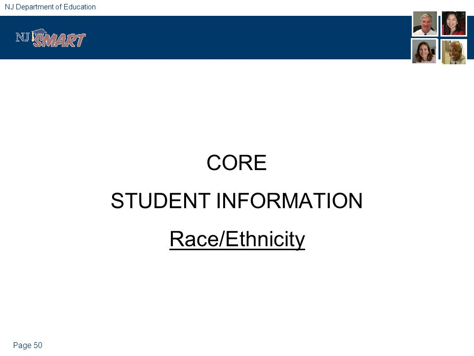 Page 50 NJ Department of Education CORE STUDENT INFORMATION Race/Ethnicity