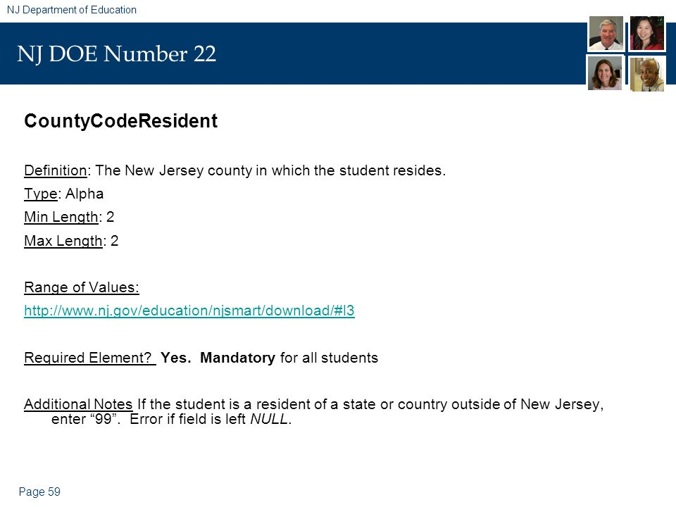 Page 59 NJ Department of Education NJ DOE Number 22 CountyCodeResident Definition: The New Jersey county in which the student resides.