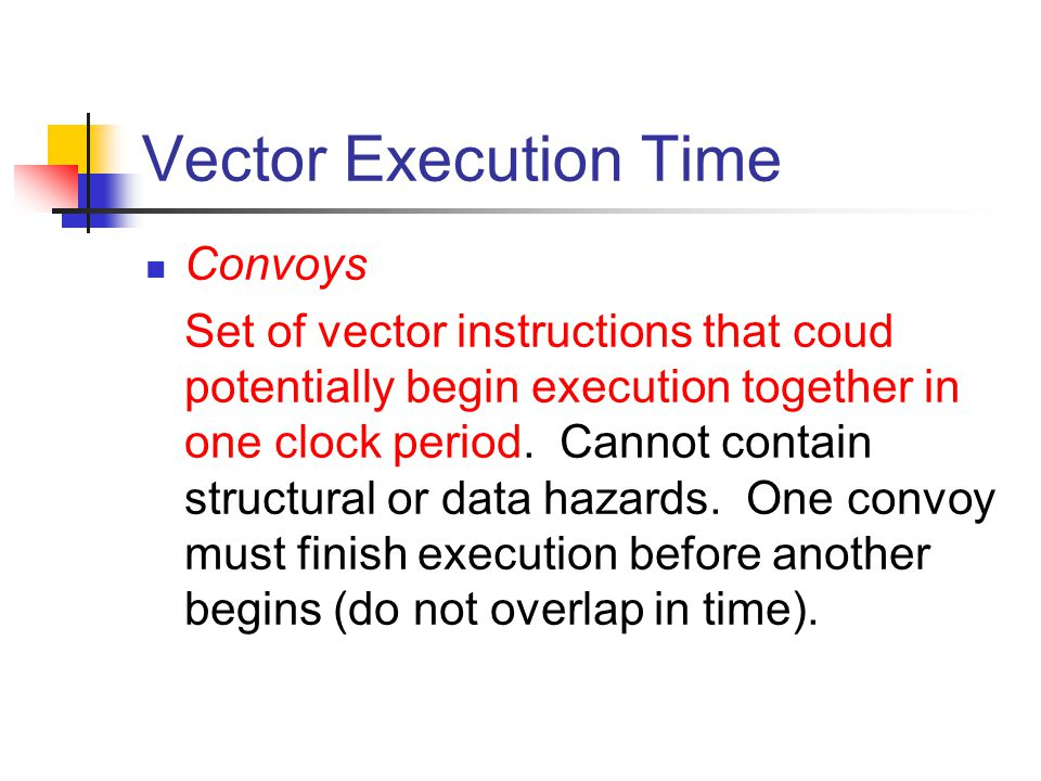 Vector Execution Time Convoys Set of vector instructions that coud potentially begin execution together in one clock period.