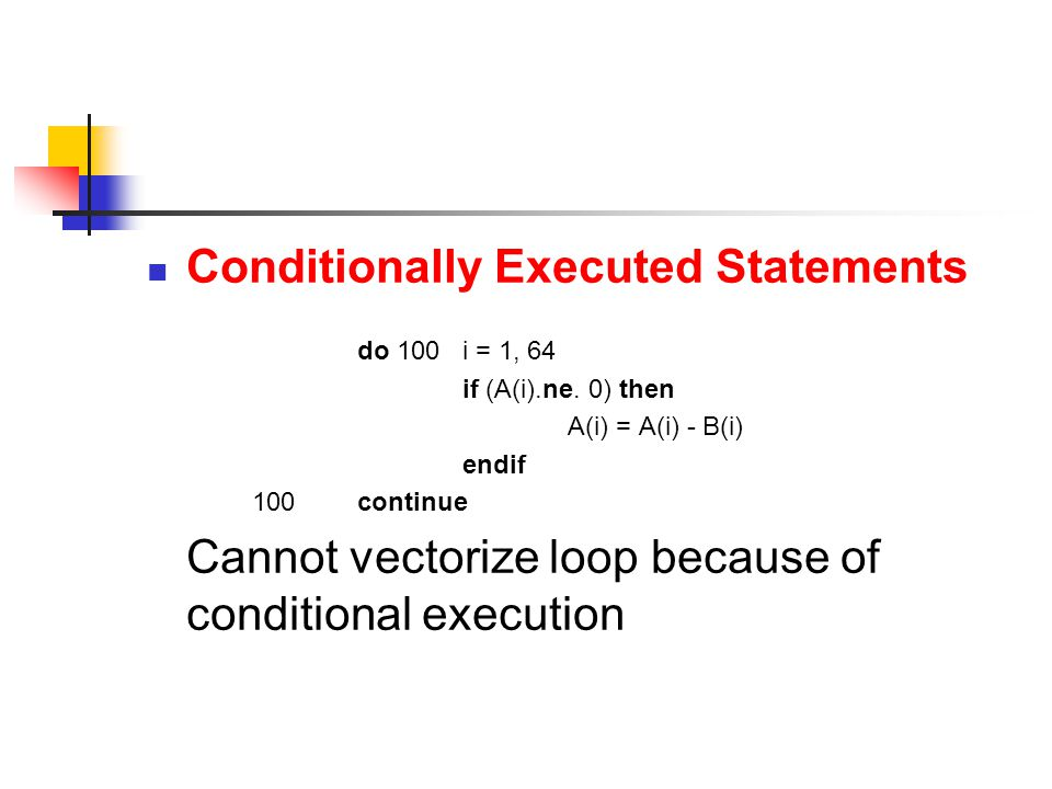Conditionally Executed Statements do 100 i = 1, 64 if (A(i).ne.