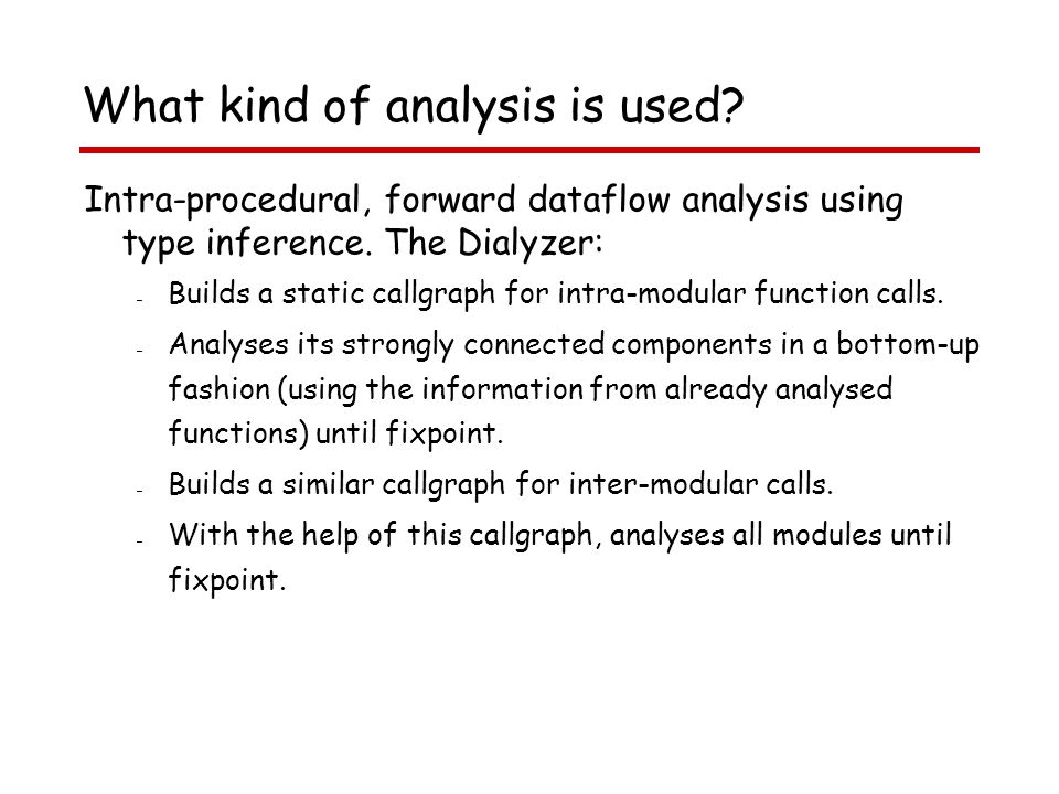 What kind of analysis is used. Intra-procedural, forward dataflow analysis using type inference.