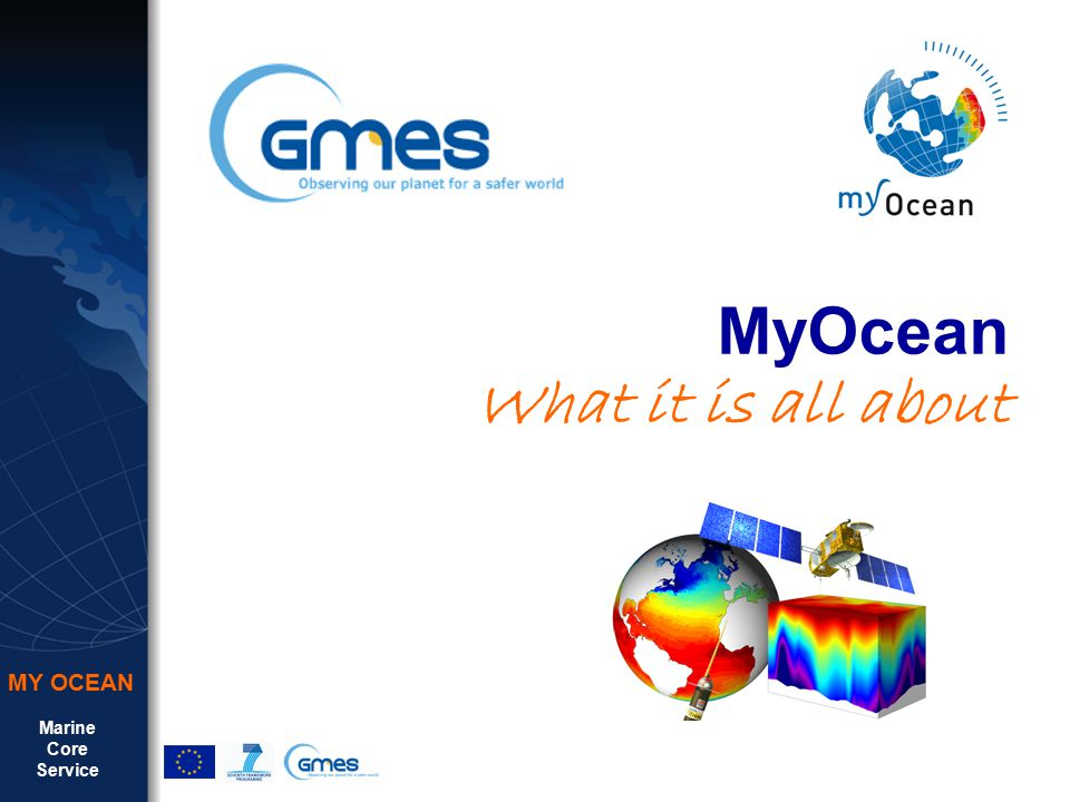 Marine Core Service MY OCEAN MyOcean What it is all about