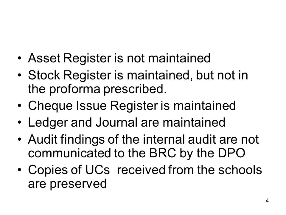 4 Asset Register is not maintained Stock Register is maintained, but not in the proforma prescribed.
