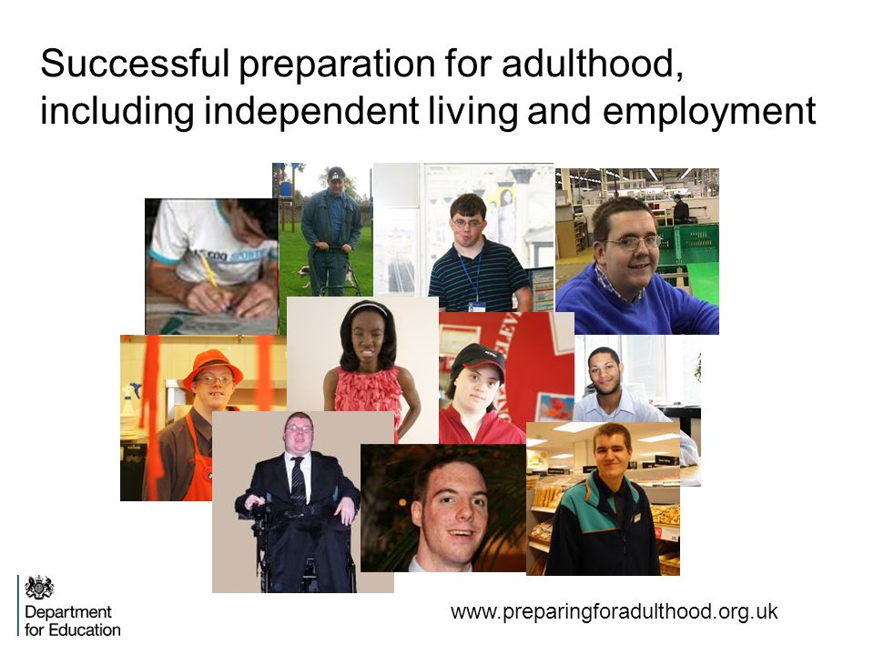 www.preparingforadulthood.org.uk Successful preparation for adulthood, including independent living and employment