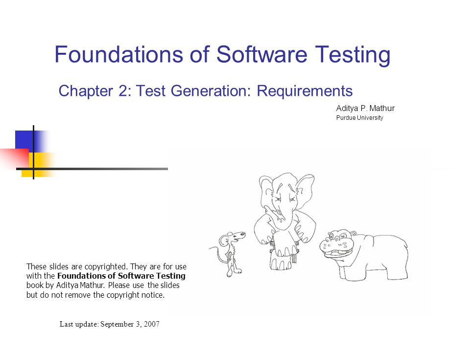 Foundations of Software Testing Chapter 2: Test Generation: Requirements Last update: September 3, 2007 These slides are copyrighted.