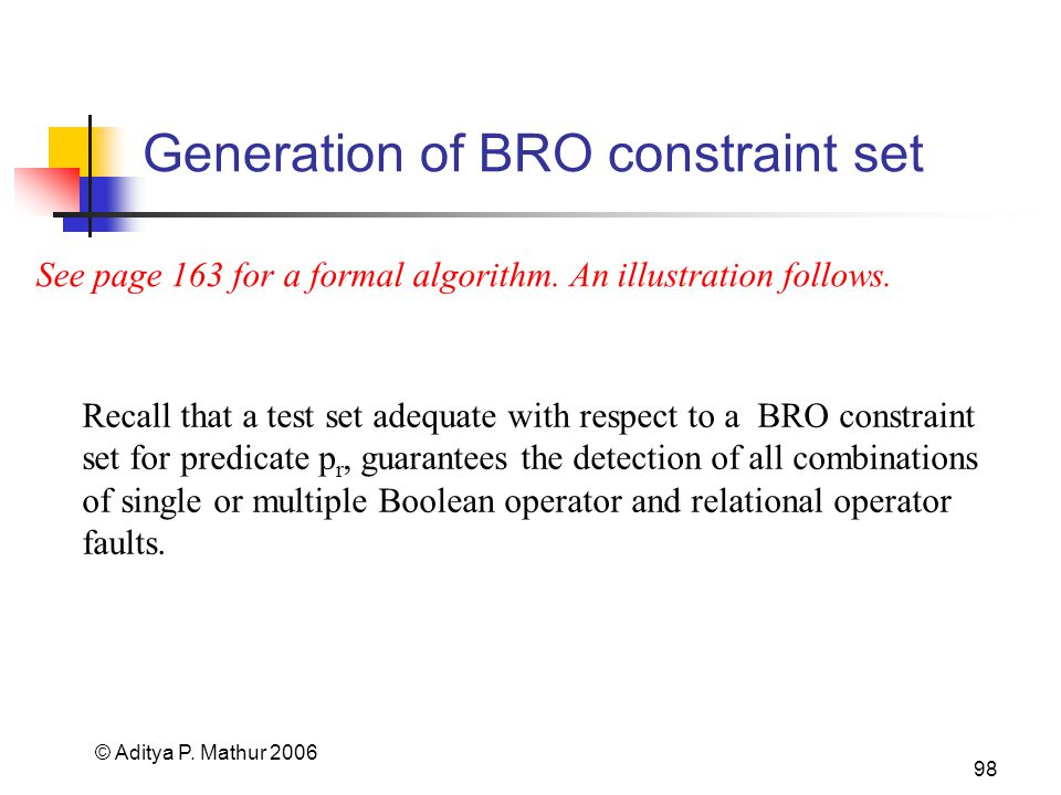 © Aditya P. Mathur 2006 98 Generation of BRO constraint set See page 163 for a formal algorithm.