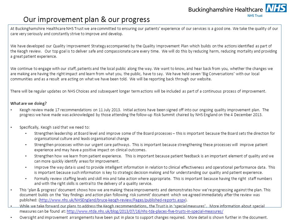 Our improvement plan & our progress At Buckinghamshire Healthcare NHS Trust we are committed to ensuring our patients' experience of our services is a good one.