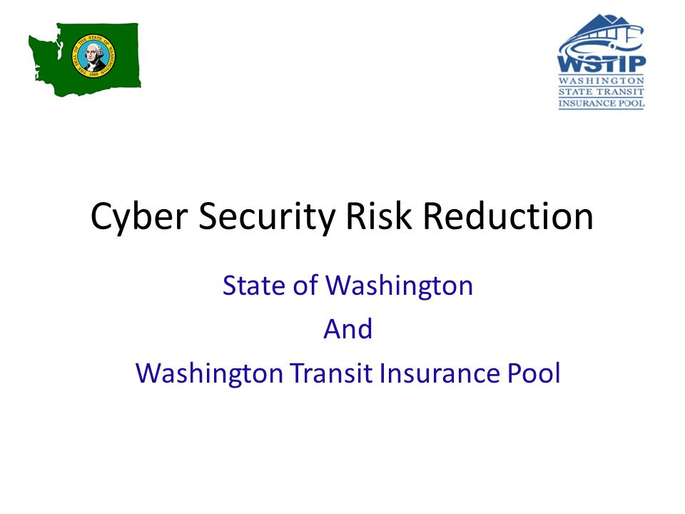 Cyber Security Risk Reduction State of Washington And Washington Transit Insurance Pool